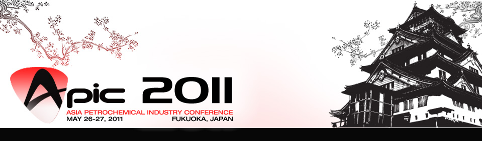APIC 2011 Asia Petrochemical Industry Conference May 26-27, 2011 Fukuoka,Japan